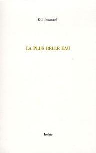 Gil Jouanard - La plus belle eau - Trois variations sur le thème récurrent de l'origine.