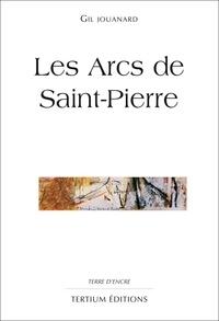 Gil Jouanard - Les Arcs de Saint-Pierre.