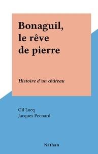 Gil Lacq et Jacques Pecnard - Bonaguil, le rêve de pierre - Histoire d'un château.