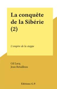 Gil Lacq et Jean Retailleau - La conquête de la Sibérie (2) - L'empire de la steppe.