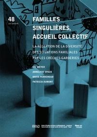 Gil Meyer et Annelyse Spack - Familles singulières, accueil collectif - La réception de la diversité des situations familiales par les crèches-garderies.