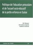 Gil Meyer et Annelyse Spack - Politique de l'éducation préscolaire et de l'accueil socio-éducatif de la petite enfance en Suisse.