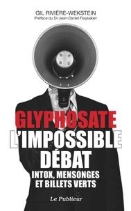 Gil Rivière-Wekstein - Glyphosate, l'impossible débat - Intox, mensonges et billets verts.