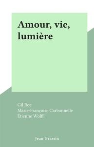 Gil Roc et Marie-Françoise Carbonnelle - Amour, vie, lumière.