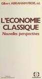 Gilbert Abraham-Frois - L'économie classique : nouvelles perspectives.