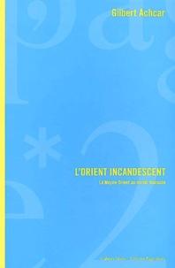 Gilbert Achcar - L'Orient incandescent - Le Moyen-Orient au miroir marxiste.
