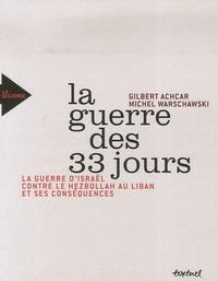 Gilbert Achcar et Michel Warschawski - La guerre des 33 jours - La guerre d'Israël contre le Hezbollah au Liban et ses conséquences.