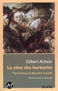 Gilbert Achcar - Le choc des barbaries : Terrorismes et désordre mondial 3e édition.