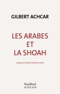 Gilbert Achcar - Les arabes et la Shoah - La guerre israélo-arabe des récits.