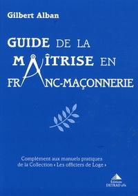 Gilbert Alban - Guide de la maîtrise en franc-maçonnerie.
