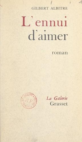 Gilbert Albitre et Georges Lambrichs - L'ennui d'aimer.
