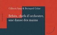 Gilbert Amy et Bernard Golse - Bébés, chefs d'orchestre, une danse des mains.