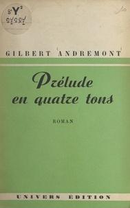 Gilbert Andremont - Prélude en quatre tons.