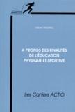 Gilbert Andrieu - A propos des finalités de l'éducation physique et sportive.