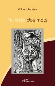 Gilbert Andrieu - Au-delà des mots.