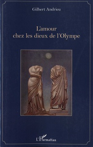 Gilbert Andrieu - L'amour chez les Dieux de l'Olympe.
