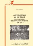 Gilbert Andrieu - La gymnastique au XIXe siècle ou La naissance de l'éducation physique - 1789-1914.