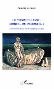Gilbert Andrieu - Le choix d'Ulysse : mortel ou immortel ? - Symboles de la mythologie grecque.