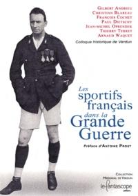 Gilbert Andrieu et Christian Blareau - Les sportifs francais dans la Grande Guerre.
