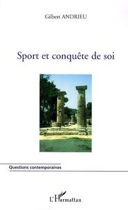 Gilbert Andrieu - Sport et conquête de soi.