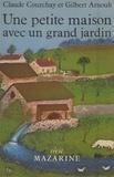 Gilbert Arnoult et Claude Courchay - Une petite maison avec un grand jardin.