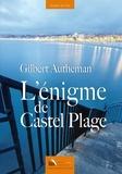 Gilbert Autheman - L'énigme de Castel Plage.
