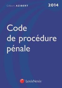 Code de procédure pénale 2014 - Gilbert Azibert |