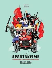 Gilbert Badia - Le spartakisme - Les dernières années de Rosa Luxemburg et de Karl Liebknecht.