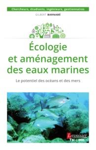 Gilbert Barnabé - Ecologie et aménagement des eaux marines - Le potentiel des océans et des mers.
