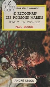 Gilbert Barnabé et Paul Bougis - Je reconnais les poissons marins (2). En plongée.
