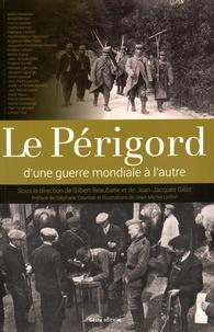 Gilbert Beaubatie et Jean-Jacques Gillot - Le Périgord, d'une guerre mondiale à l'autre.