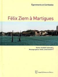 Gilbert Beaugé - Félix Ziem à Martigues - Egarements et Certitudes.