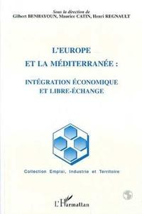Gilbert Benhayoun et Maurice Catin - L'Europe et la Méditerranée - Intégration économique et libre-échange.