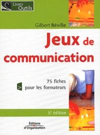 Gilbert Béville - Jeux de communication à l'usage du formateur - 75 fiches pour les formateurs.