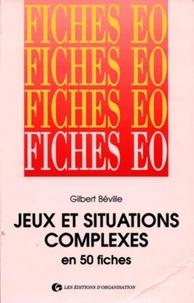 Gilbert Béville - Jeux et situations complexes en 50 fiches.