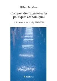 Gilbert Blardone - Comprendre l'activité et les politiques économiques.