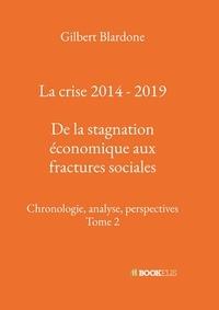 Gilbert Blardone - La crise 2014 - 2019 : De la stagnation économique aux fractures sociales.