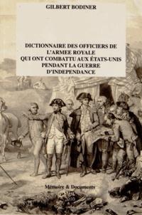 Gilbert Bodinier - Dictionnaire des officiers de l'armée royale qui ont combattu aux Etats-Unis pendant la guerre d'Indépendance (1776-1783).