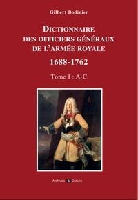 Gilbert Bodinier - Dictionnaire des officiers généraux de l'armée royale (1688-1762) - Tome 1, Lettres A à C.