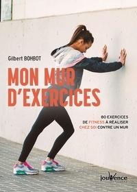 Gilbert Bohbot - Mon mur d'exercice - 80 exercices de fitness à réaliser chez soi contre un mur.