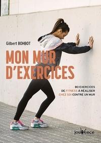 Ebook italiano forum de téléchargement Mon mur d'exercice  - 80 exercices de fitness à réaliser chez soi contre un mur (Litterature Francaise) iBook par Gilbert Bohbot