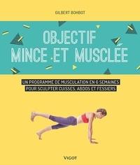 Objectif mince et musclée- Un programme de musculation en 6 semaines pour sculpter cuisses, abdos et fessiers - Gilbert Bohbot pdf epub