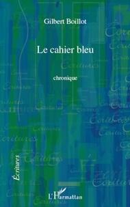 Gilbert Boillot - Cahier bleu  chronique.