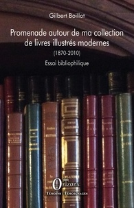 Gilbert Boillot - Promenade autour de ma collection de livres illustrés modernes (1870-2010) - Essai bibliophilique.