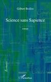 Gilbert Boillot - Ecritures  : Science sans Sapience - Roman.