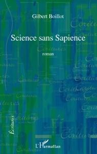 Gilbert Boillot - Science sans Sapience - Roman.