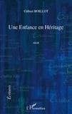 Gilbert Boillot - Ecritures  : Une Enfance en Héritage.