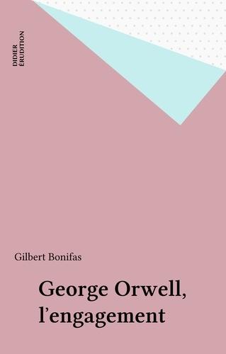 George Orwell. l'engagement 1e édition