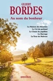 Gilbert Bordes - Au nom du bonheur - La Maison des Houches ; Le Cri du goéland ; Le Chant du papillon ; Le Barrage ; La Tour de Malvent.