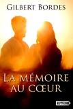 Gilbert Bordes - La mémoire au coeur.